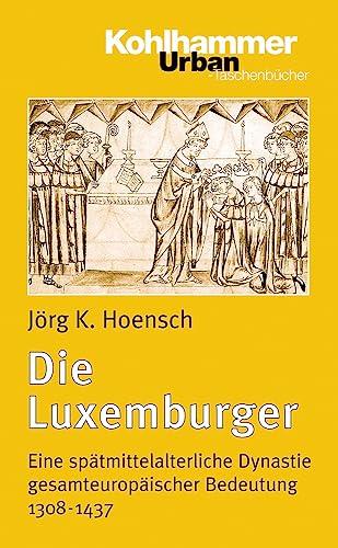 9783170151598: Die Luxemburger: Eine spätmittelalterliche Dynastie gesamteuropäischer Bedeutung 1308-1437 (Urban-Taschenbuecher)