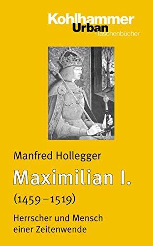 Maximilian I. (1459-1519): Herrscher und Mensch einer Zeitenwende (Urban-taschenbuecher)