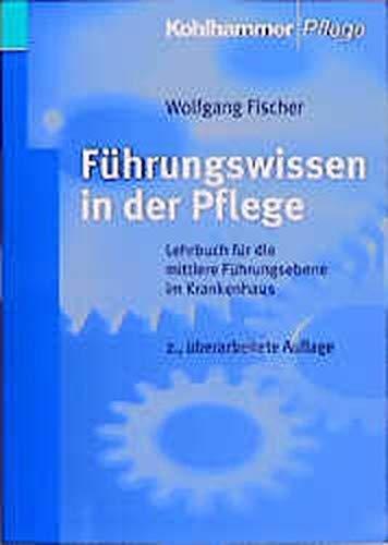 Führungswissen in der Pflege. Lehrbuch für die: Fischer, Wolfgang