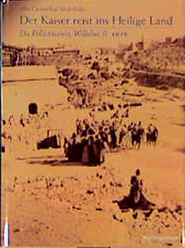 9783170159204: Der Kaiser reist ins Heilige Land. Die Palästinareise Wilhelms II. 1898