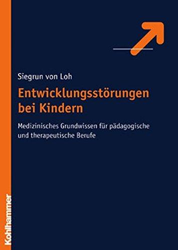 Entwicklungsstörungen bei Kindern: Medizinische Grundlagen für pädagogische und therapeutische ...