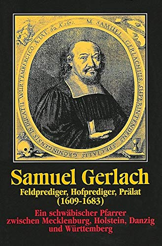 9783170168718: Samuel Gerlach. Feldprediger, Hofprediger, Pralat (1609-1683): Ein Schwabischer Pfarrer Zwischen Mecklenburg, Holstein, Danzig Und Wurttemberg ... Zeugnisse Und Erinnerungen) (German Edition)