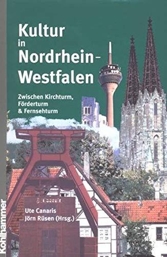 Kultur in Nordrhein-Westfalen: Zwischen Kirchturm, Förderturm & Fernsehturm