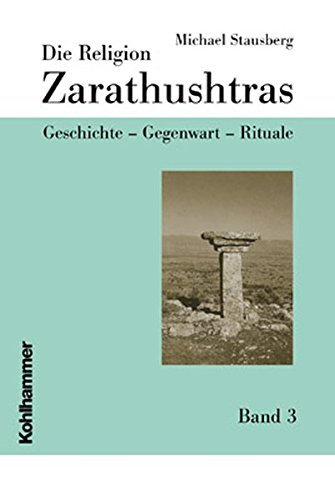 Die Religion Zarathushtras 3: Michael Stausberg