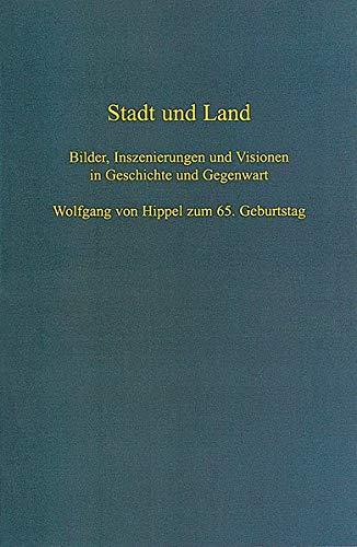 9783170171534: Stadt und Land: Bilder, Inszenierungen und Visionen in Geschichte und Gegenwart. Wolfgang von Hippel zum 65. Geburtstag (Veroffentlichungen Der ... Landeskunde in Baden-Wurttemberg)