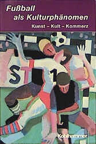 9783170173729: Fu�ball als Kulturph�nomen: Kunst - Kult - Kommerz