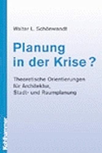 9783170174191: Planung in der Krise?. Theoretische Orientierung fǬr Architekur, Stadt- und Raumplanung