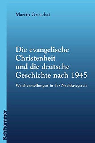 9783170175655: Die evangelische Christenheit und die deutsche Geschichte nach 1945: Weichenstellungen in der Nachkriegszeit
