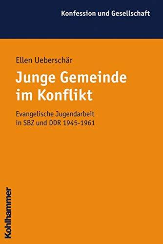 9783170178984: Junge Gemeinde im Konflikt. Evangelische Jugendarbeit in SBZ und DDR 1945 - 1961