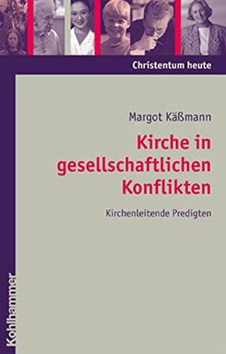 Kirche in Gesellschaftlichen Konflikten: Kirchenleitende Predigten (Hardback): Margot Käßmann