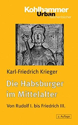 9783170182288: Die Habsburger Im Mittelalter: Von Rudolf I. Bis Friedrich III. (Urban-Taschenbucher) (German Edition)