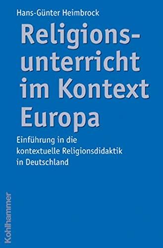9783170182905: Religionsunterricht Im Kontext Europa: Einfuhrung in Die Kontextuelle Religionsdidaktik in Deutschland (German Edition)