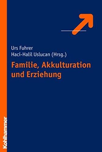 9783170184398: Familie, Akkulturation und Erziehung: Migration zwischen Eigen- und Fremdkultur