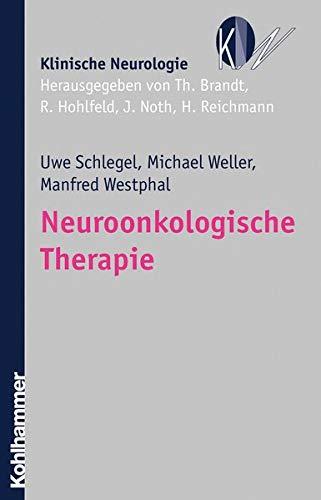 Neuroonkologische Therapie (Klinische Neurologie) (German Edition) (3170184628) by Schlegel, Uwe; Weller, Michael; Westphal, Manfred