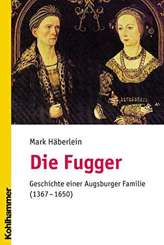 9783170184725: Die Fugger: Geschichte Einer Augsburger Familie (1367-1650) (German Edition)