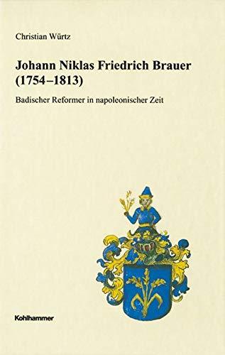 9783170184978: Johann Niklas Friedrich Brauer: Badischer Reformer in Napoleonischer Zeit (Veroffentlichungen Der Kommission Fur Geschichtliche Landeskunde in Baden-Wurttemberg)