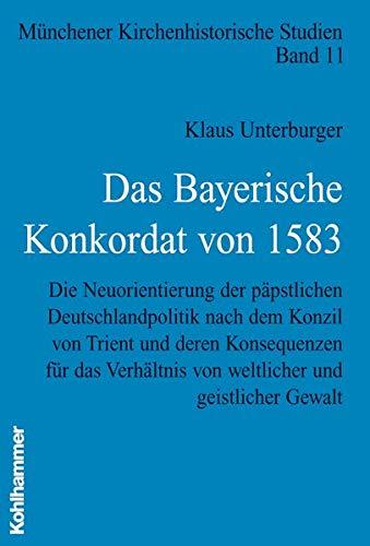 Das Bayerische Konkordat von 1583: Klaus Unterburger