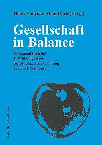 9783170186033: Gesellschaft in Balance: Gender Gleichheit Konsens Kultur in matrilinearen, matrifokalen, matriarchalen Gesellschaften. Dokumentation des 1. Weltkongresses für Matriarchatsforschung 2003 in Luxemburg
