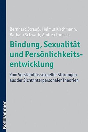 9783170186460: Bindung, Sexualitat Und Personlichkeitsentwicklung: Zum Verstandnis Sexueller Storungen Aus Der Sicht Interpersonaler Theorien