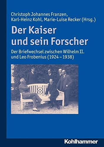 9783170190214: Der Kaiser Und Sein Forscher: Der Briefwechsel Zwischen Wilhelm II. Und Leo Frobenius (1924-1938) (German Edition)