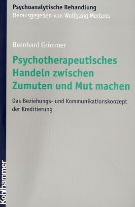 Psychotherapeutisches Handeln zwischen Zumuten und Mut machen. Das Beziehungs- und ...