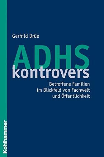 9783170190863: Adhs Kontrovers: Betroffene Familien Im Blickfeld Von Fachwelt Und Offentlichkeit (German Edition)