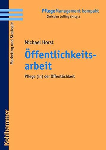 9783170191594: Horst, M: Öffentlichkeitsarbeit (Pflegemanagement Kompakt)