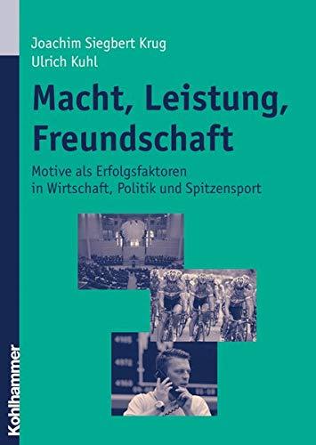 9783170191877: Macht, Leistung, Freundschaft: Motive ALS Erfolgsfaktoren in Wirtschaft, Politik Und Spitzensport (German Edition)