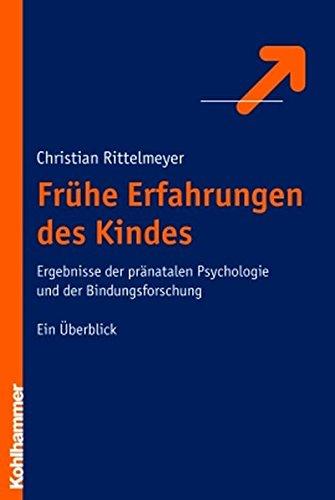 9783170192157: Frühe Erfahrungen des Kindes: Ergebnisse der pränatalen Psychologie und der Bindungsforschung. Ein Überblick