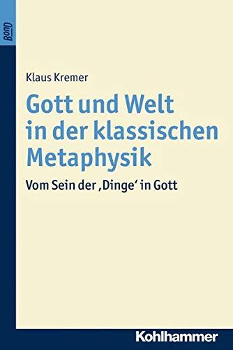 Gott und die Welt in der klassischen Metaphysik: Klaus Kremer