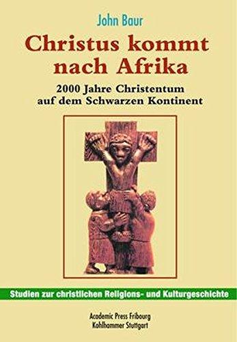9783170195462: Christus Kommt Nach Afrika: 2000 Jahre Christentum Auf Dem Schwarzen Kontinent (Studien Zur Christlichen Religions- Und Kulturgeschichte) (German Edition)