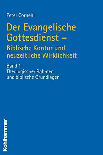9783170196971: Der Evangelische Gottesdienst - Biblische Kontur und neuzeitliche Wirklichkeit 1: Theologischer Rahmen und biblische Grundlagen