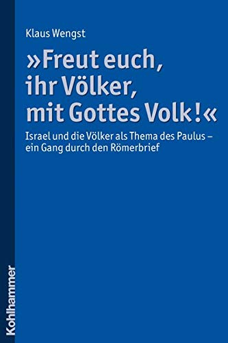 9783170197046: Freut Euch, Ihr Volker, Mit Gottes Volk!: Israel Und Die Volker ALS Thema Des Paulus - Ein Gang Durch Den Romerbrief (German Edition)