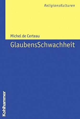 Glaubensschwachheit (Religionskulturen) (German Edition) (3170197134) by Michel De Certeau