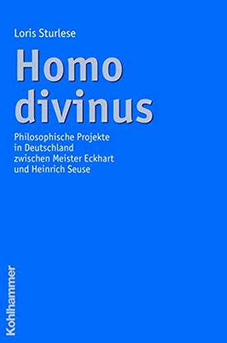 9783170197909: Homo Divinus: Philosophische Projekte in Deutschland Zwischen Meister Eckhart Und Heinrich Seuse