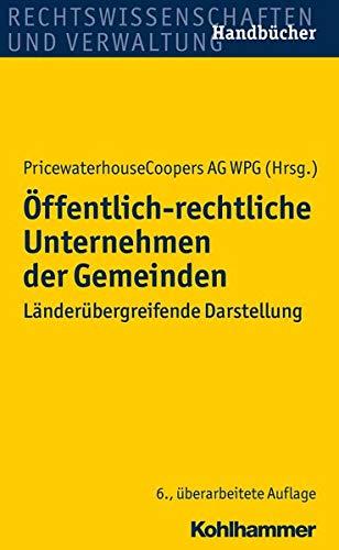9783170198722: Öffentlich-rechtliche Unternehmen der Gemeinden: Länderübergreifende Darstellung (Rechtswissenschaften Und Verwaltung Handbucher)