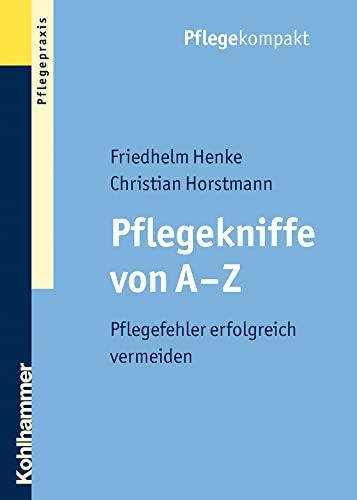 Pflegekniffe von A - Z: Pflegefehler erfolgreich: Friedhelm;Horstmann Henke