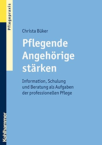 9783170200630: Pflegende Angehorige Starken: Information, Schulung Und Beratung ALS Aufgaben Der Professionellen Pflege (German Edition)