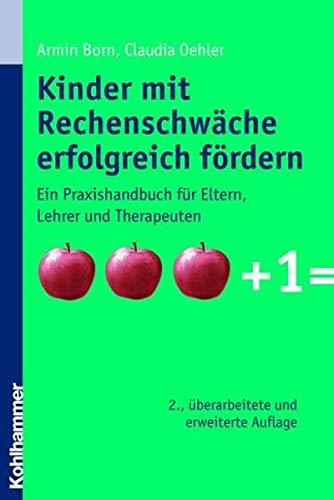 9783170201071: Kinder mit Rechenschwäche erfolgreich fördern. Ein Praxishandbuch für Eltern, Lehrer und Therapeuten