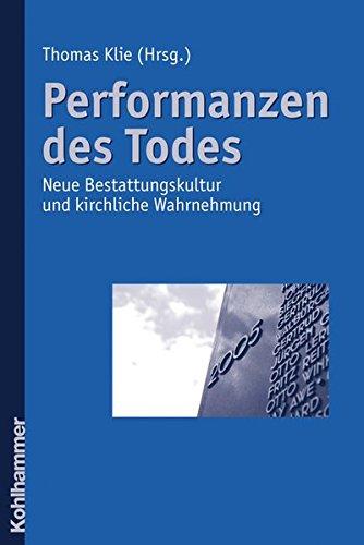 9783170201644: Performanzen Des Todes: Neue Bestattungskultur Und Kirchliche Wahrnehmung (German Edition)