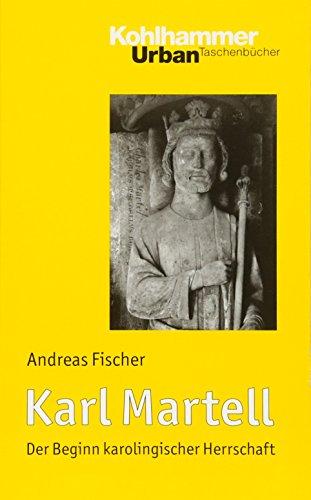 9783170203853: Karl Martell: Der Beginn karolingischer Herrschaft (Urban-Taschenbucher)