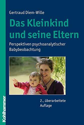 9783170204003: Das Kleinkind und seine Eltern: Perspektiven psychoanalytischer Babybeobachtung