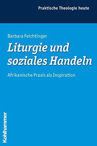 Liturgie und soziales Handeln: BARBARA FEICHTINGER
