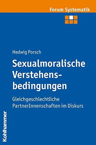 Sexualmoralische Verstehensbedingungen: Gleichgeschlechtliche PartnerInnenschaften im Diskurs: ...