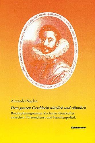 Den ganzen Geschlecht nützlich und rühmlich: Alexander Sigelen