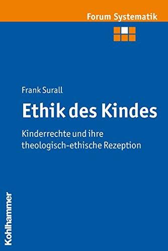 Ethik Des Kindes: Kinderrechte Und Ihre Theologisch-Ethische Rezeption (Paperback): Frank Surall