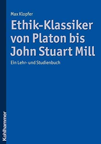 9783170205727: Ethik-Klassiker von Platon bis John Stuart Mill: Ein Lehr- und Studienbuch