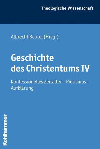 9783170208179: Geschichte des Christentums IV: Konfessionelles Zeitalter - Pietismus - Aufklärung (Theologische Wissenschaft)