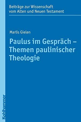 Paulus im Gespräch - Themen paulinischer Theologie: Marlis Gielen