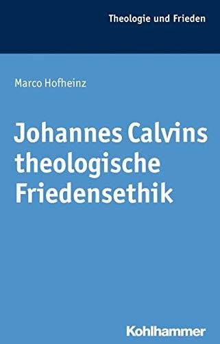 9783170209671: Johannes Calvins theologische Friedensethik (Theologie Und Frieden)